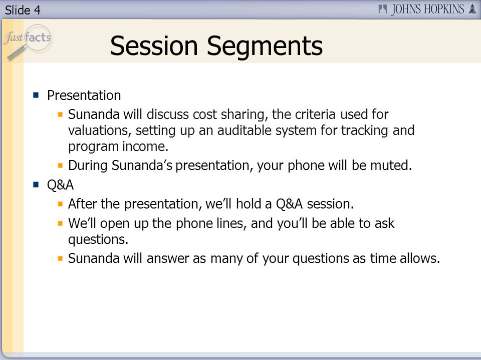 Slide 4 Session Segments Presentation Sunanda will discuss cost sharing, the criteria used for valuations, setting up an auditable system for tracking and program income.