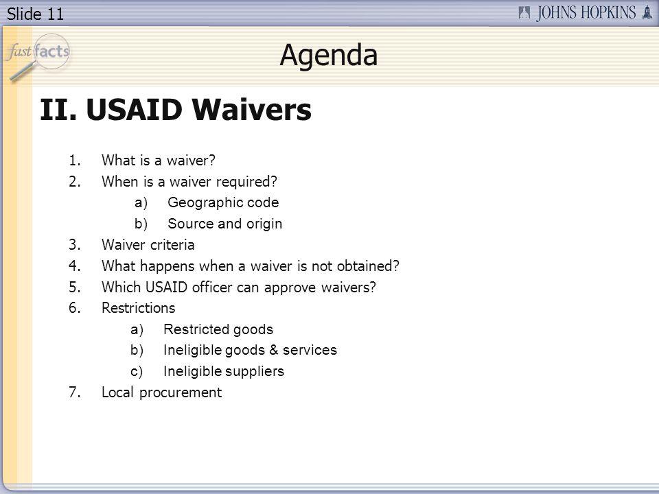 Slide 11 Agenda II.USAID Waivers 1.What is a waiver.