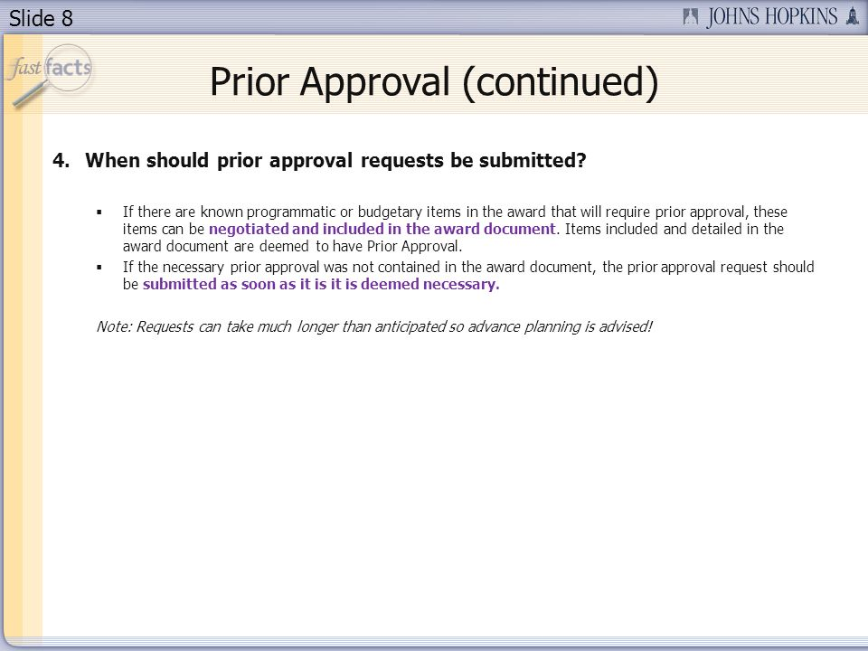 Slide 8 Prior Approval (continued) 4.When should prior approval requests be submitted.