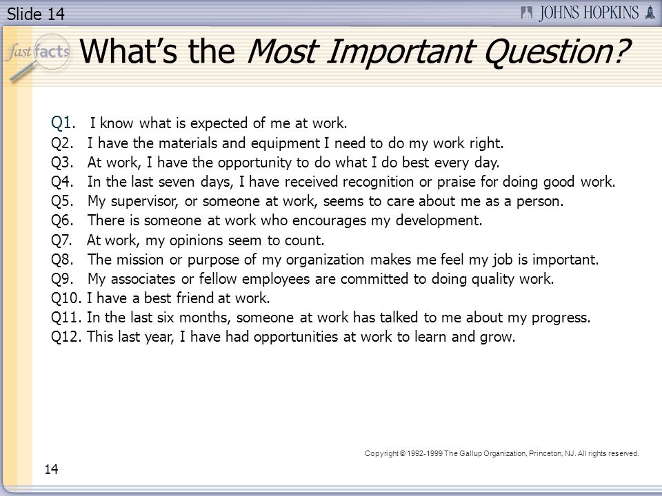 Slide 14 Whats the Most Important Question? 14 Q1. I know what is expected of me at work. Q2. I have the materials and equipment I need to do my work