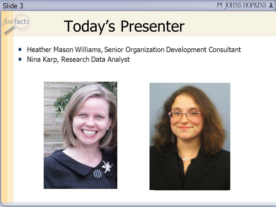 Slide 3 Todays Presenter Heather Mason Williams, Senior Organization Development Consultant Nina Karp, Research Data Analyst Place picture of Presente