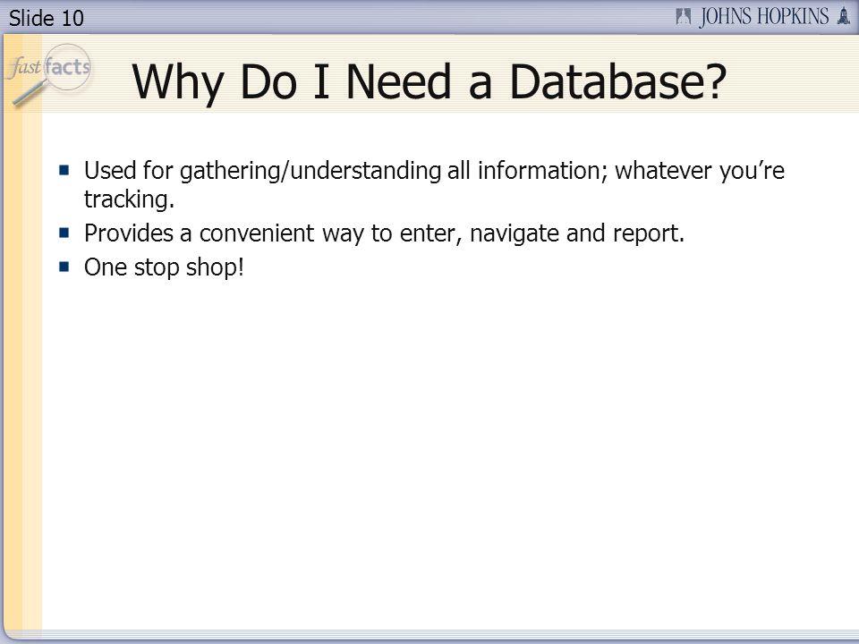 Slide 10 Why Do I Need a Database.