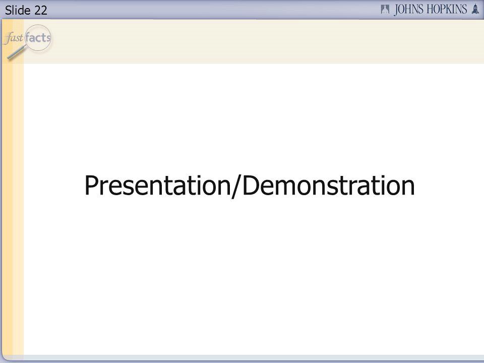 Slide 22 Presentation/Demonstration