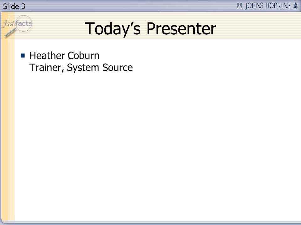 Slide 3 Todays Presenter Heather Coburn Trainer, System Source