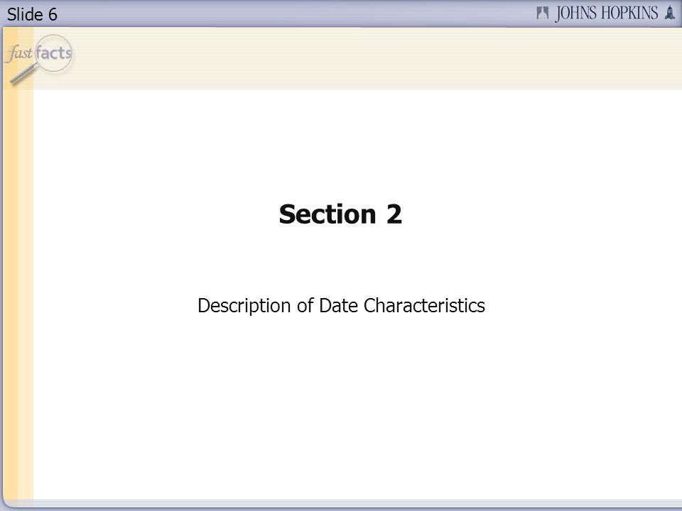 Slide 6 Section 2 Description of Date Characteristics