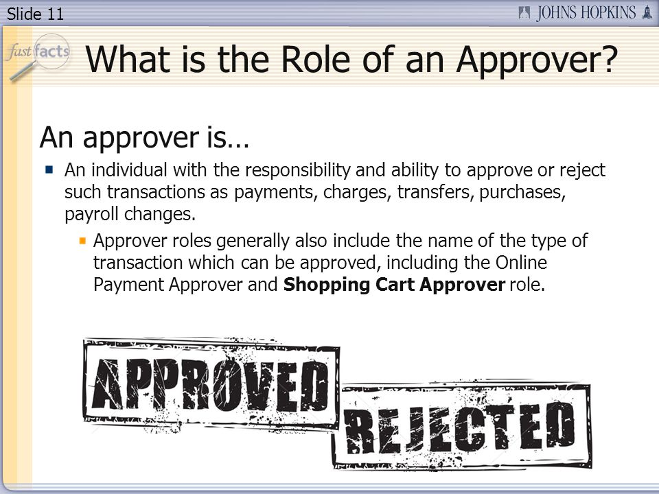 Slide 11 What is the Role of an Approver.