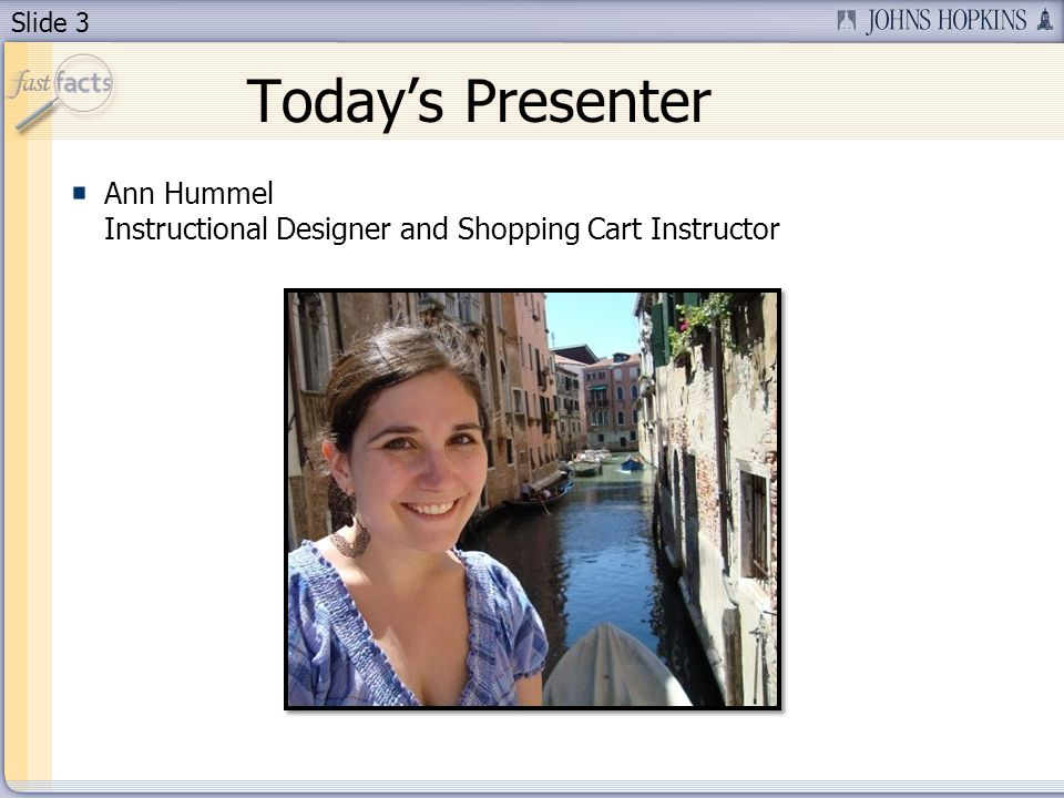 Slide 3 Todays Presenter Ann Hummel Instructional Designer and Shopping Cart Instructor