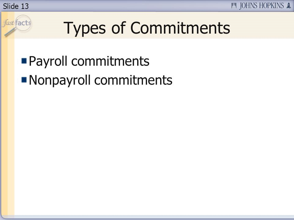 Slide 13 Types of Commitments Payroll commitments Nonpayroll commitments