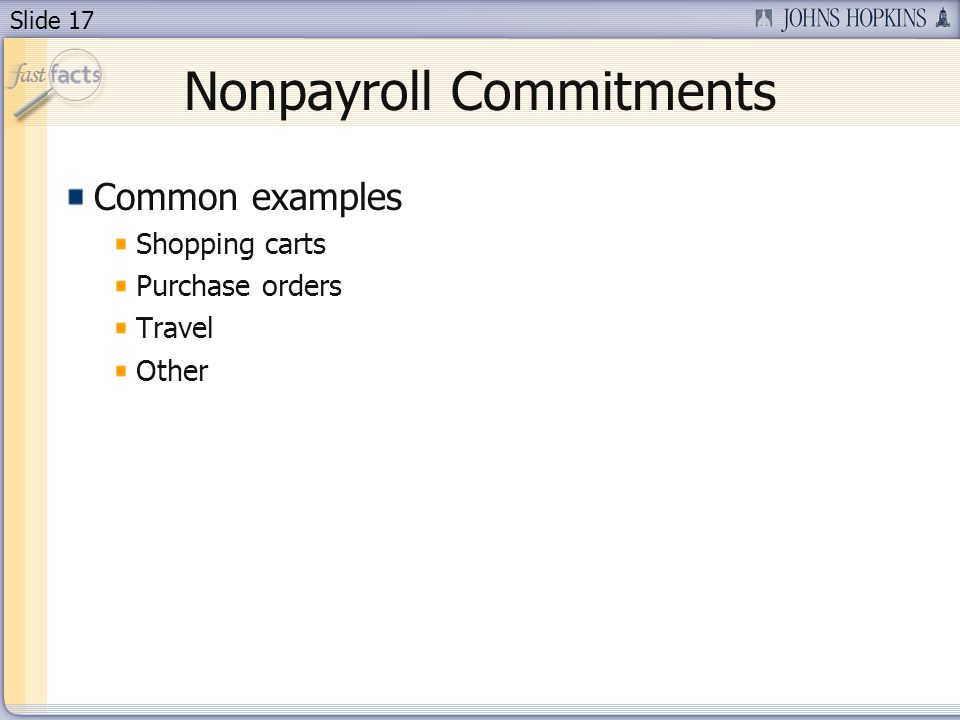 Slide 17 Nonpayroll Commitments Common examples Shopping carts Purchase orders Travel Other