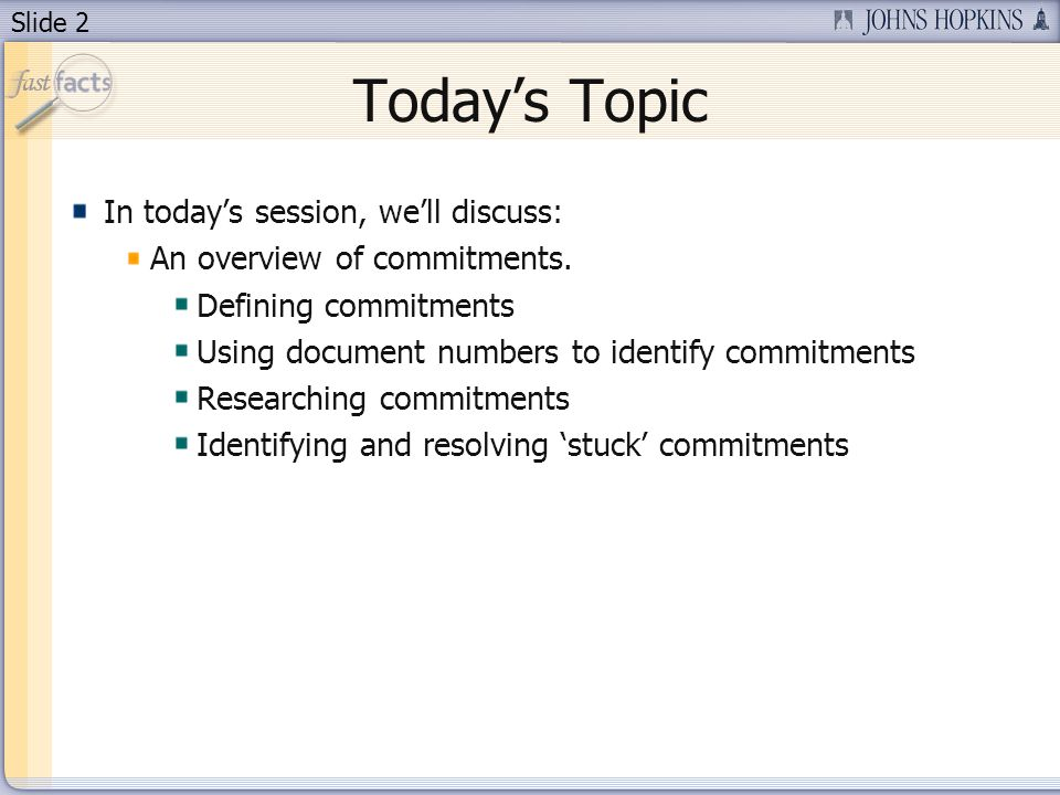 Slide 2 Todays Topic In todays session, well discuss: An overview of commitments. Defining commitments Using document numbers to identify commitments