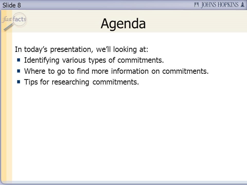 Slide 8 Agenda In todays presentation, well looking at: Identifying various types of commitments. Where to go to find more information on commitments.