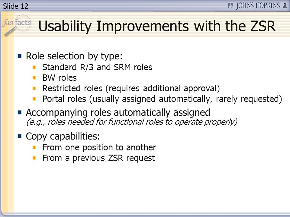 Slide 12 Usability Improvements with the ZSR Role selection by type: Standard R/3 and SRM roles BW roles Restricted roles (requires additional approva