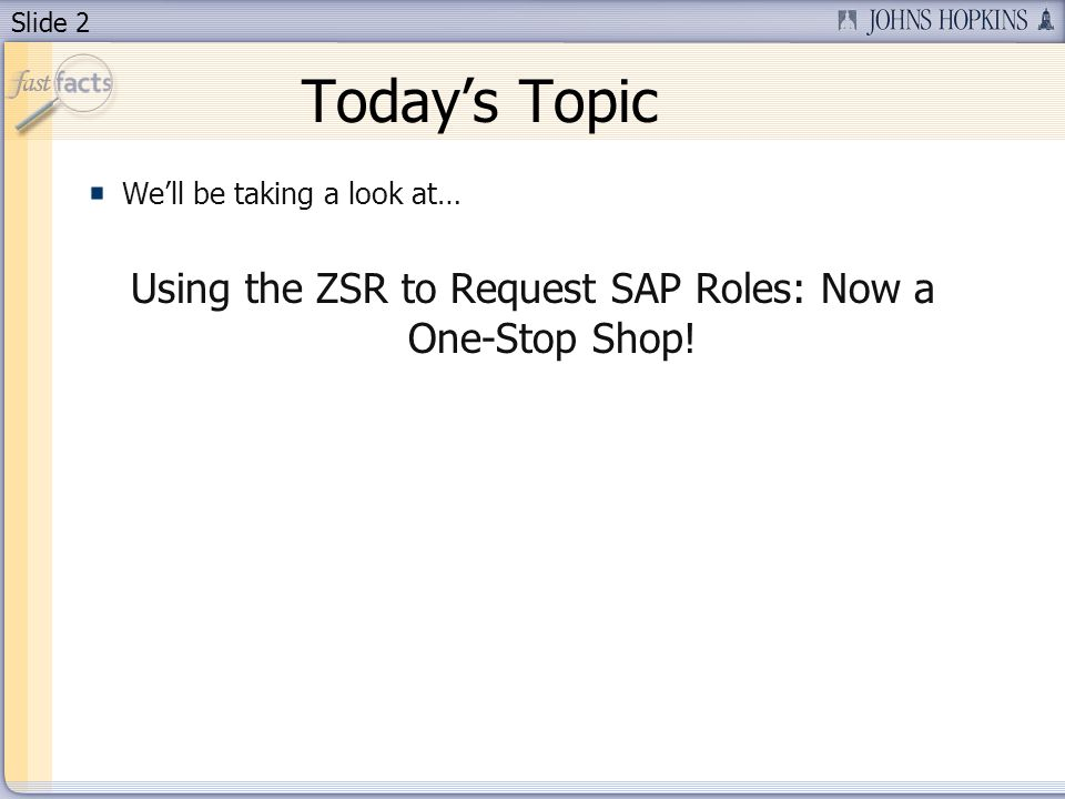 Slide 2 Todays Topic Well be taking a look at… Using the ZSR to Request SAP Roles: Now a One-Stop Shop!