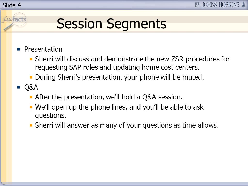 Slide 4 Session Segments Presentation Sherri will discuss and demonstrate the new ZSR procedures for requesting SAP roles and updating home cost cente