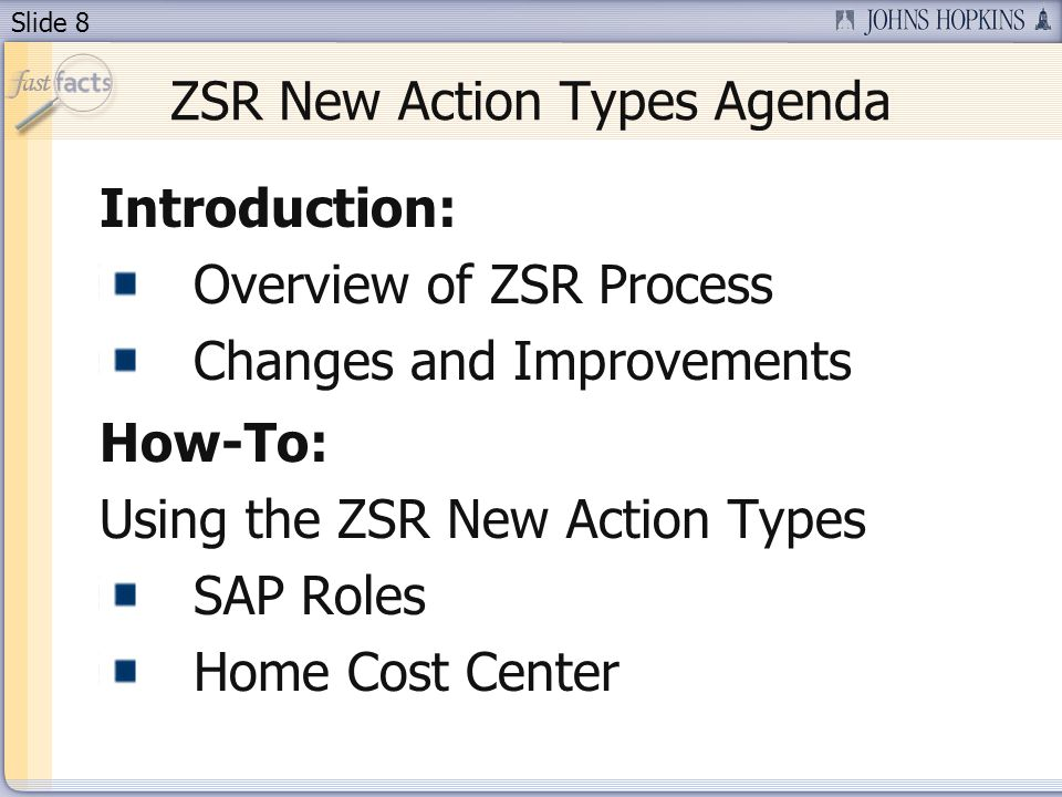Slide 8 ZSR New Action Types Agenda Introduction: Overview of ZSR Process Changes and Improvements How-To: Using the ZSR New Action Types SAP Roles Ho