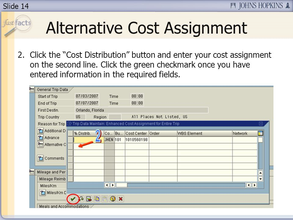 Slide 14 Alternative Cost Assignment 2.Click the Cost Distribution button and enter your cost assignment on the second line. Click the green checkmark