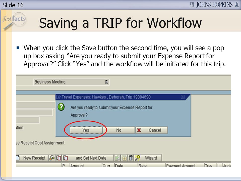Slide 16 Saving a TRIP for Workflow When you click the Save button the second time, you will see a pop up box asking Are you ready to submit your Expe