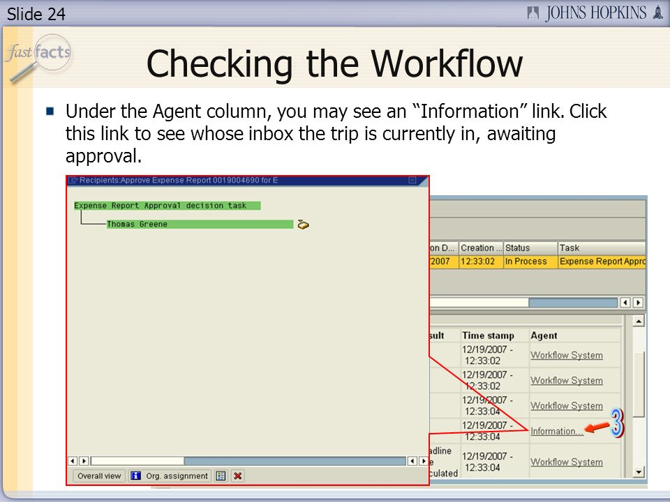 Slide 24 Checking the Workflow Under the Agent column, you may see an Information link. Click this link to see whose inbox the trip is currently in, a