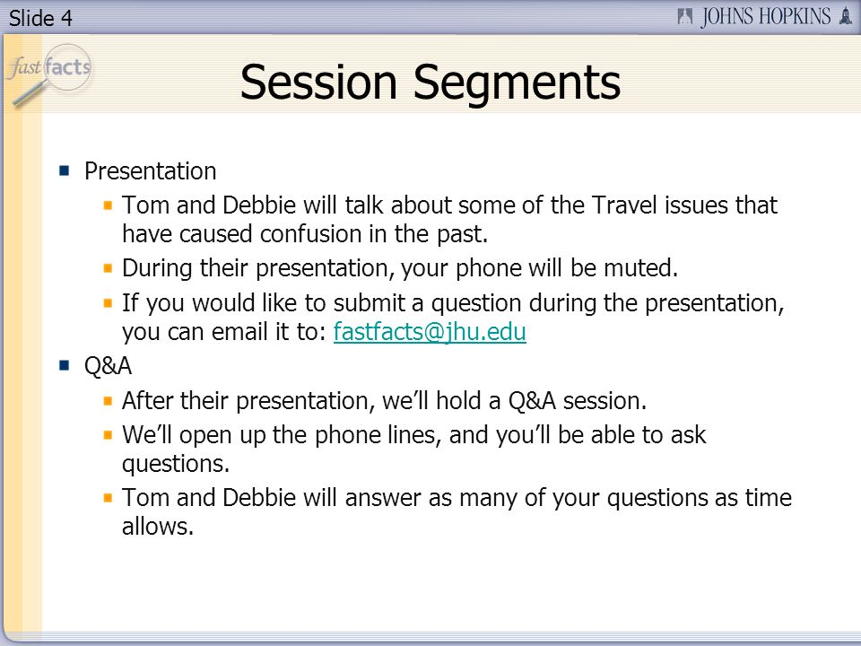 Slide 4 Session Segments Presentation Tom and Debbie will talk about some of the Travel issues that have caused confusion in the past. During their pr