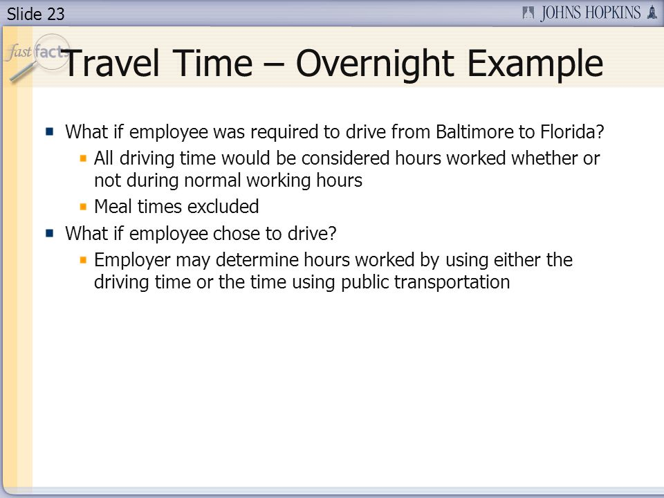 Slide 23 Travel Time – Overnight Example What if employee was required to drive from Baltimore to Florida.