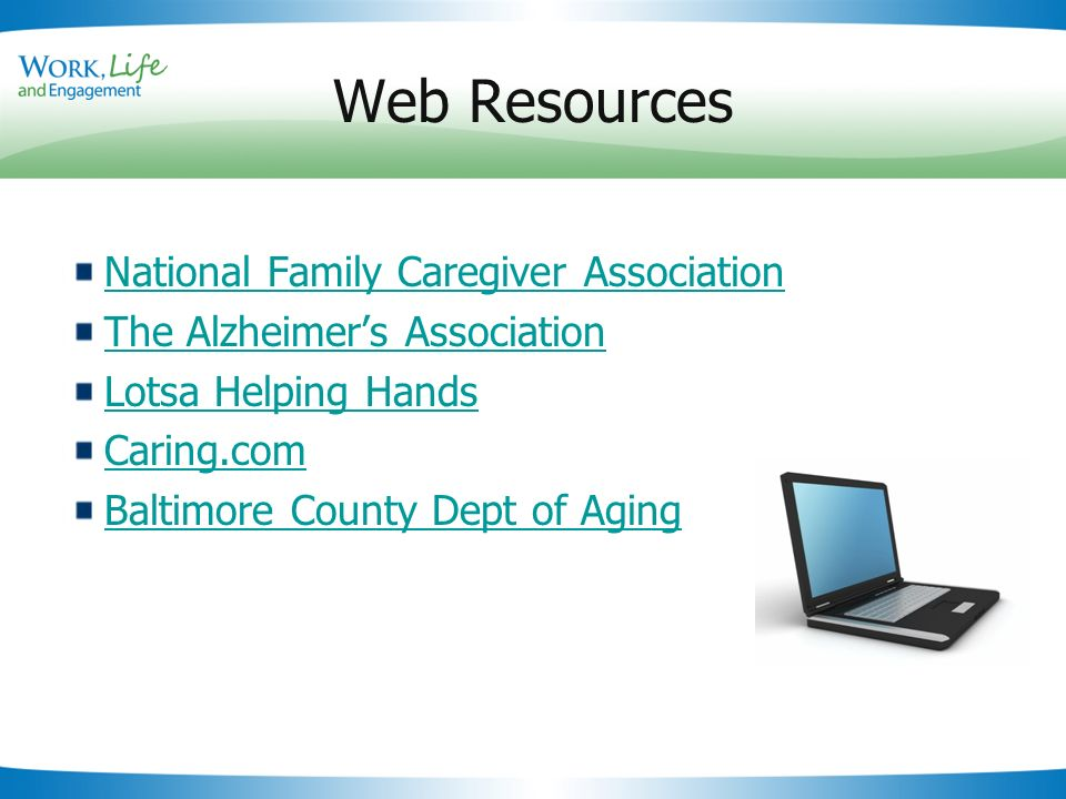 Slide 22 Web Resources National Family Caregiver Association The Alzheimers Association Lotsa Helping Hands Caring.com Baltimore County Dept of Aging