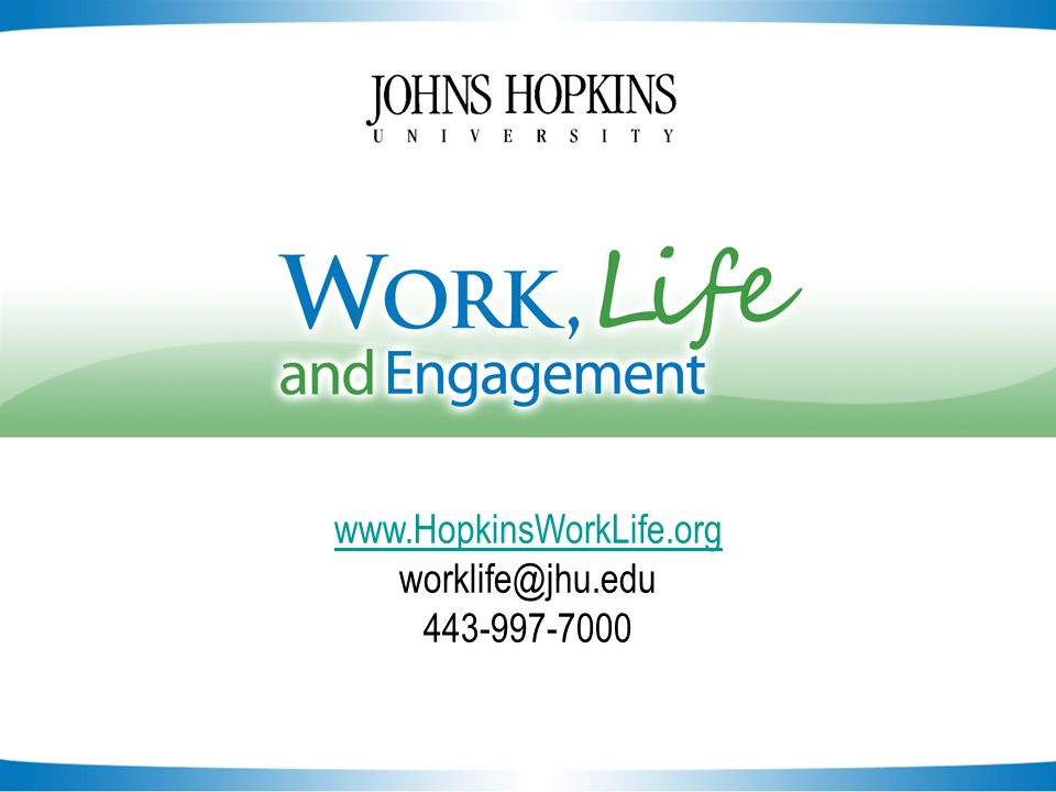 Slide 25 www.HopkinsWorkLife.org worklife@jhu.edu 443-997-7000
