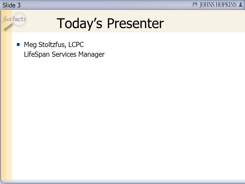 Slide 3 Todays Presenter Meg Stoltzfus, LCPC LifeSpan Services Manager