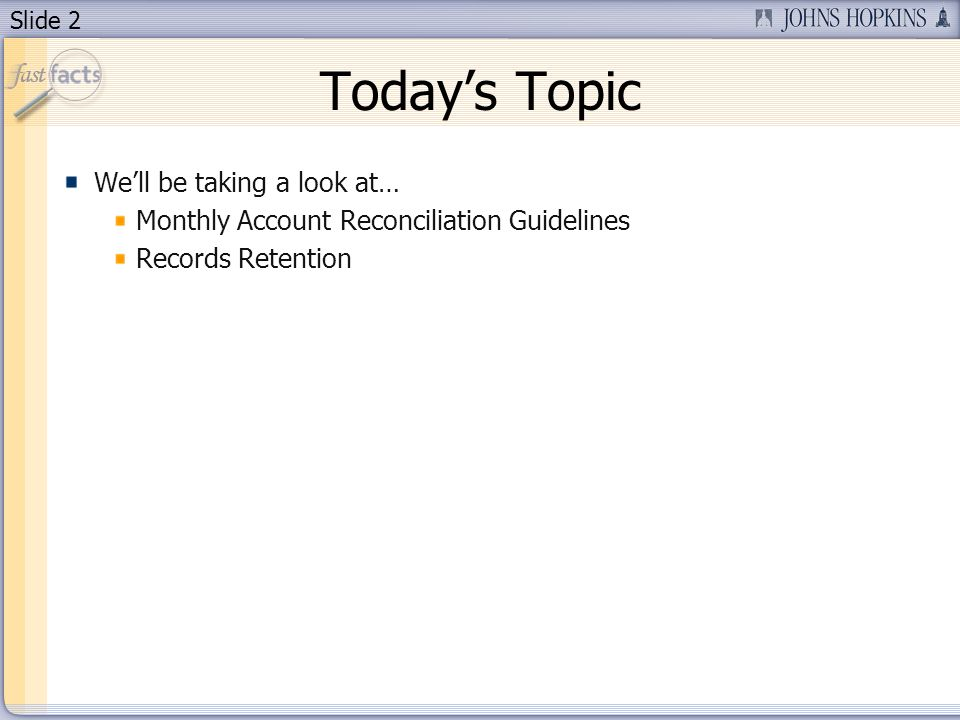 Slide 2 Todays Topic Well be taking a look at… Monthly Account Reconciliation Guidelines Records Retention
