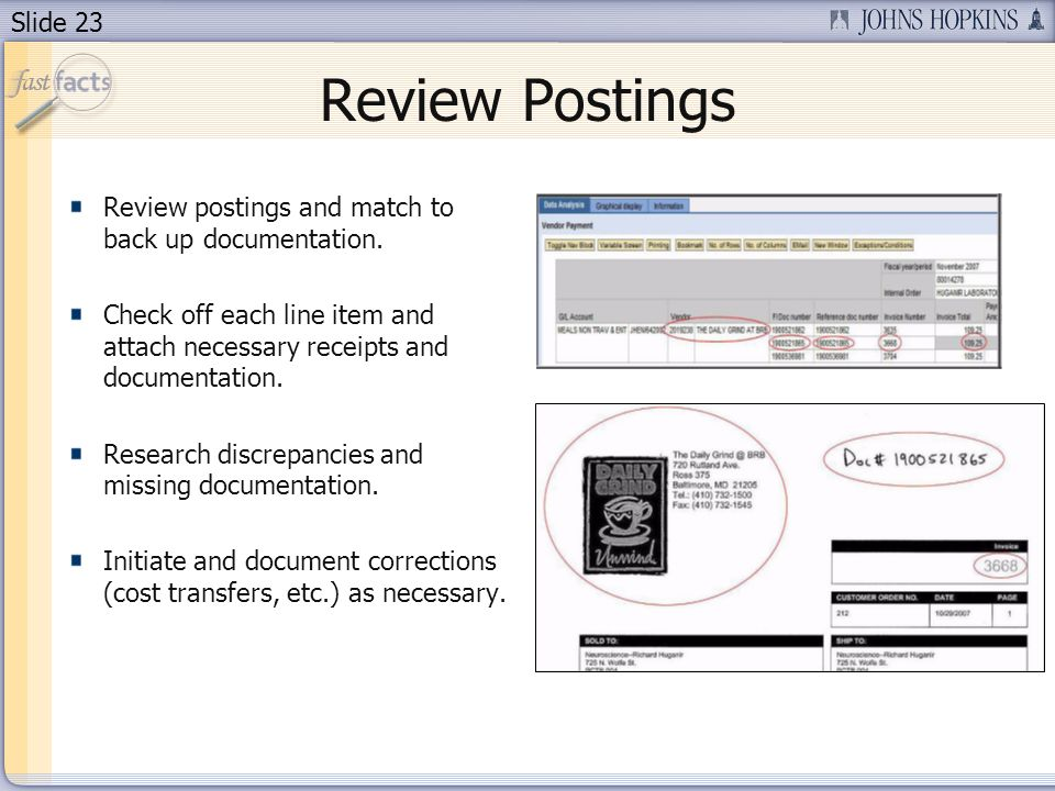 Slide 23 Review Postings Review postings and match to back up documentation. Check off each line item and attach necessary receipts and documentation.