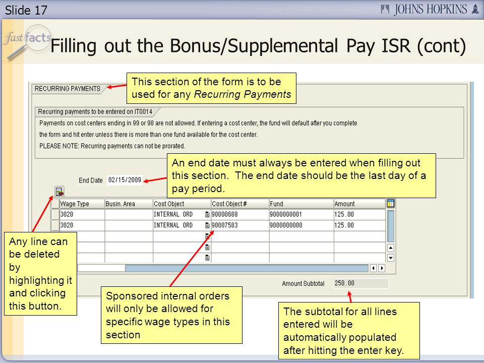 Slide 17 Filling out the Bonus/Supplemental Pay ISR (cont) This section of the form is to be used for any Recurring Payments An end date must always be entered when filling out this section.