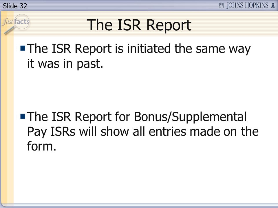 Slide 32 The ISR Report is initiated the same way it was in past.