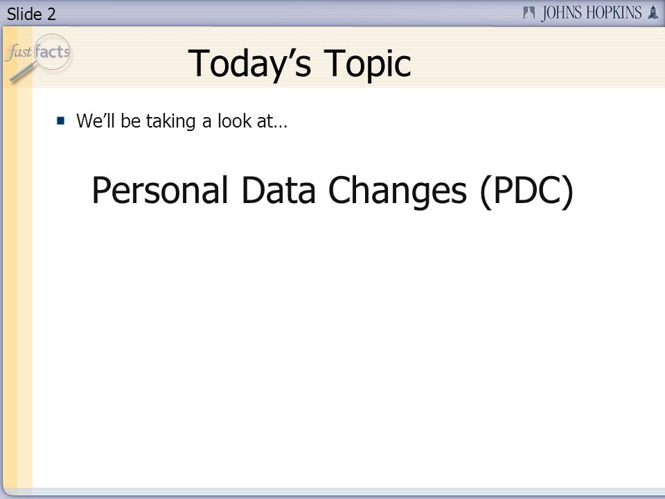 Slide 2 Todays Topic Well be taking a look at… Personal Data Changes (PDC)