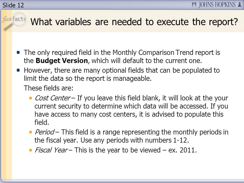 Slide 12 What variables are needed to execute the report.
