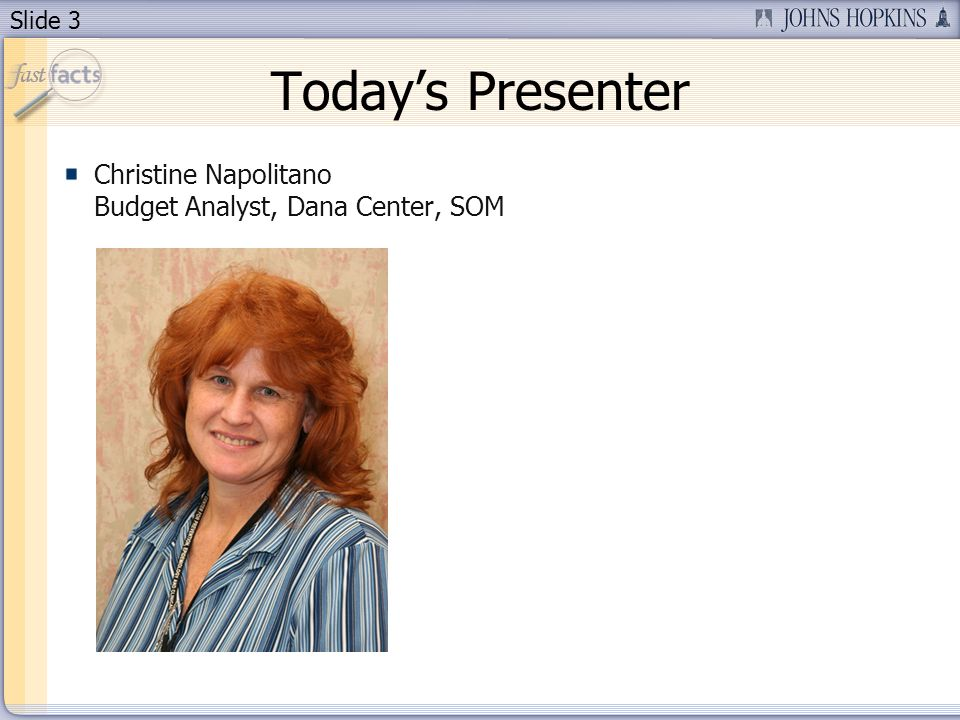 Slide 3 Todays Presenter Christine Napolitano Budget Analyst, Dana Center, SOM