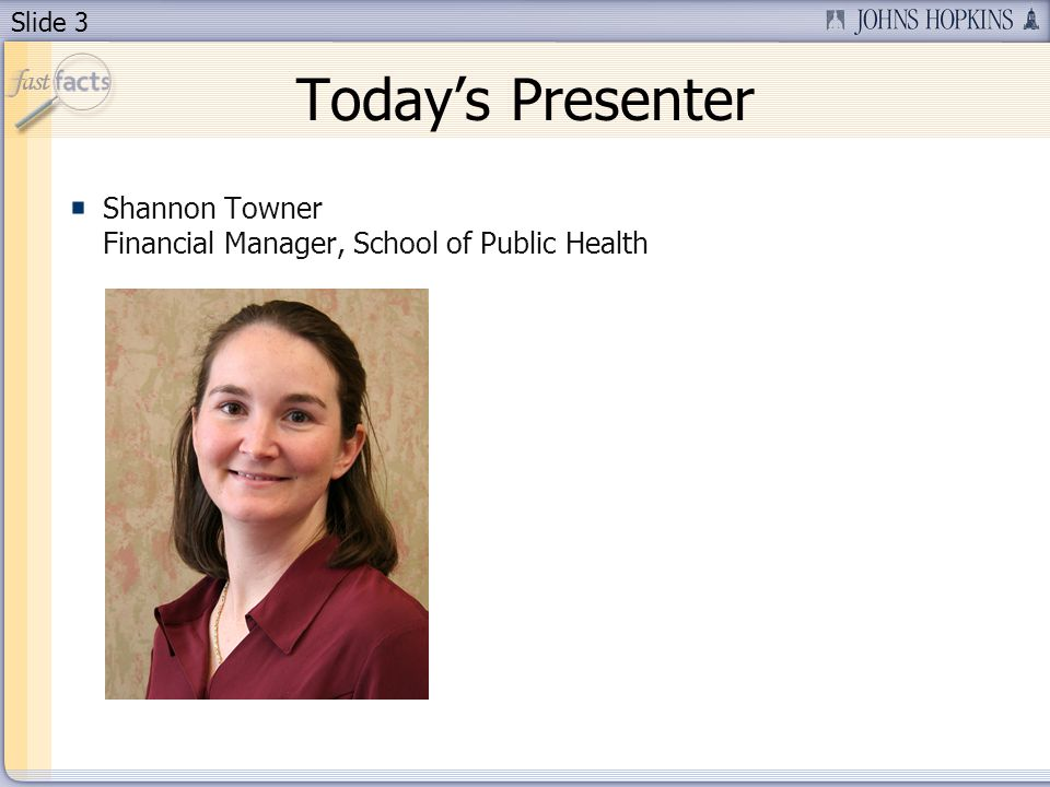 Slide 3 Todays Presenter Shannon Towner Financial Manager, School of Public Health