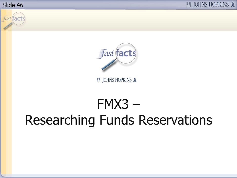 Slide 46 FMX3 – Researching Funds Reservations