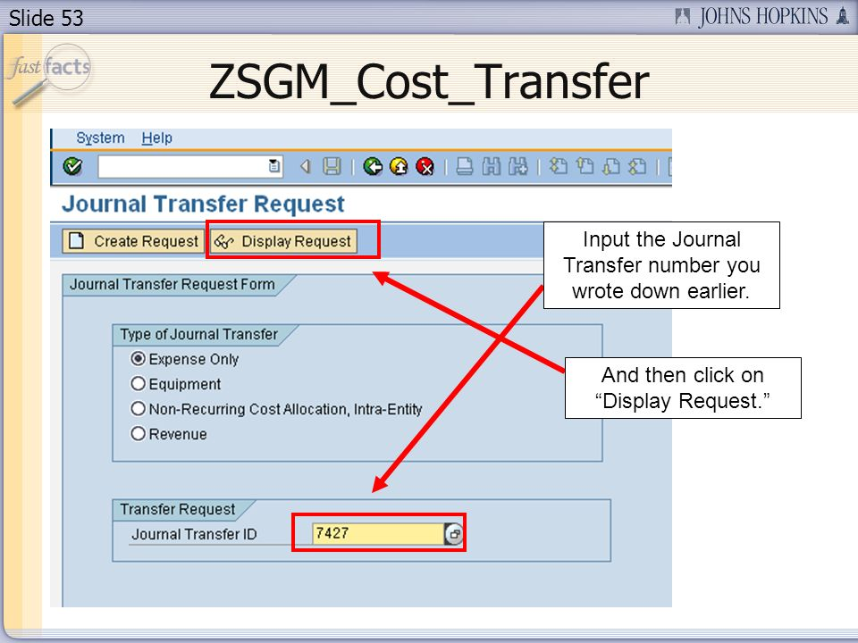 Slide 53 ZSGM_Cost_Transfer Input the Journal Transfer number you wrote down earlier.