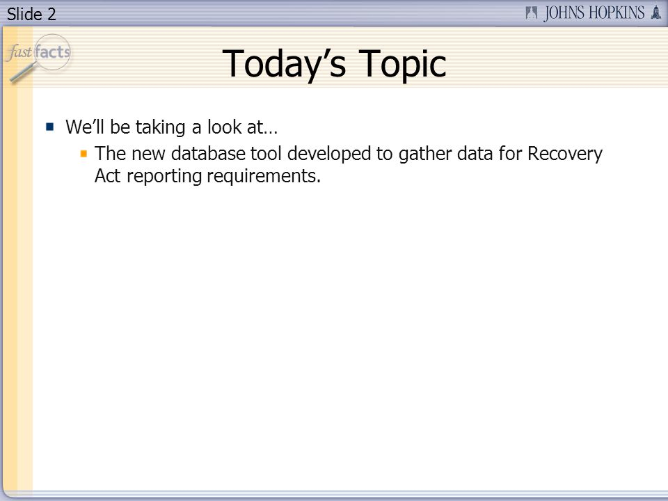 Slide 2 Todays Topic Well be taking a look at… The new database tool developed to gather data for Recovery Act reporting requirements.