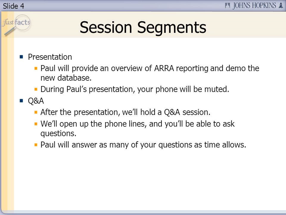 Slide 4 Session Segments Presentation Paul will provide an overview of ARRA reporting and demo the new database. During Pauls presentation, your phone