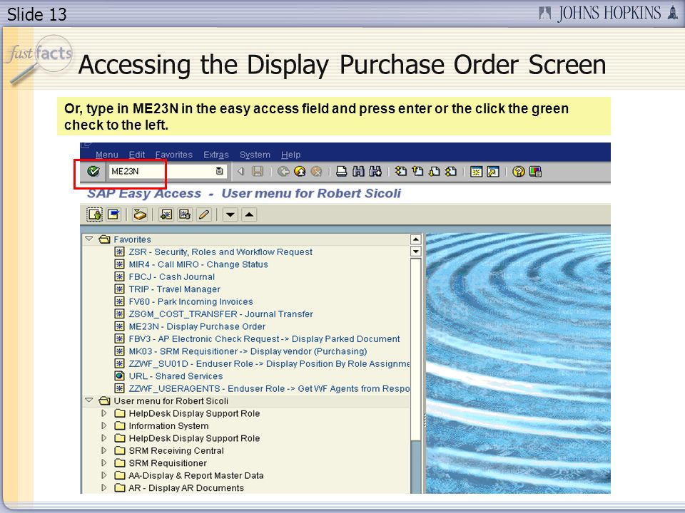 Slide 13 Accessing the Display Purchase Order Screen Or, type in ME23N in the easy access field and press enter or the click the green check to the left.