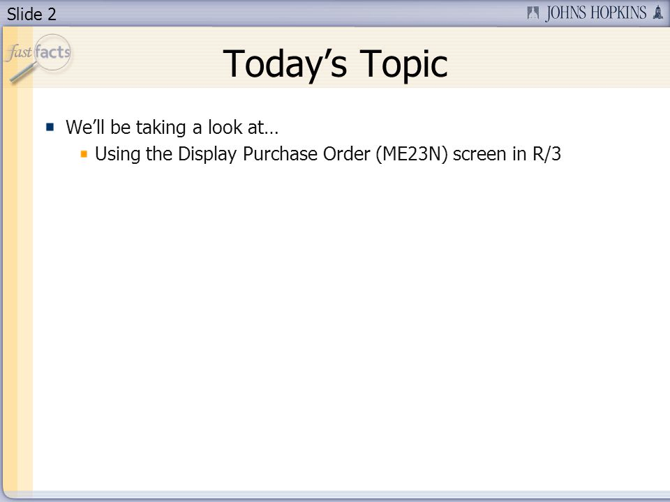 Slide 2 Todays Topic Well be taking a look at… Using the Display Purchase Order (ME23N) screen in R/3