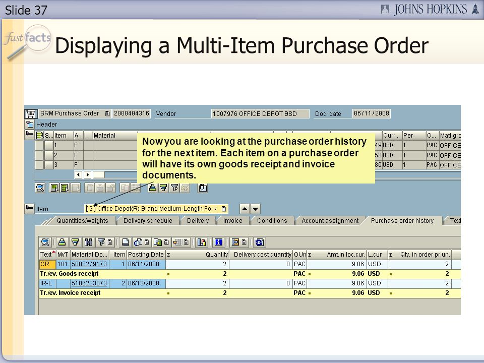 Slide 37 Displaying a Multi-Item Purchase Order Now you are looking at the purchase order history for the next item.