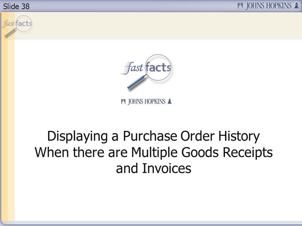 Slide 38 Displaying a Purchase Order History When there are Multiple Goods Receipts and Invoices