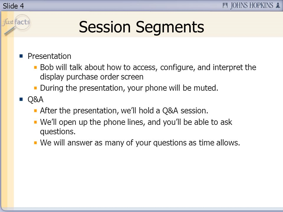Slide 4 Session Segments Presentation Bob will talk about how to access, configure, and interpret the display purchase order screen During the presentation, your phone will be muted.