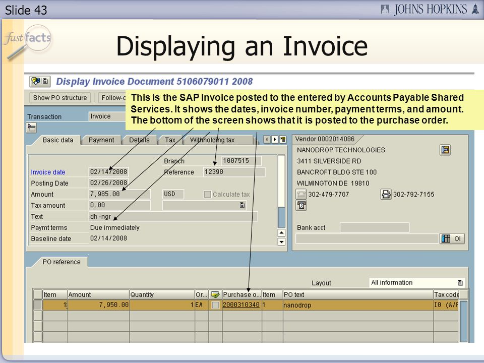 Slide 43 Displaying an Invoice This is the SAP Invoice posted to the entered by Accounts Payable Shared Services.