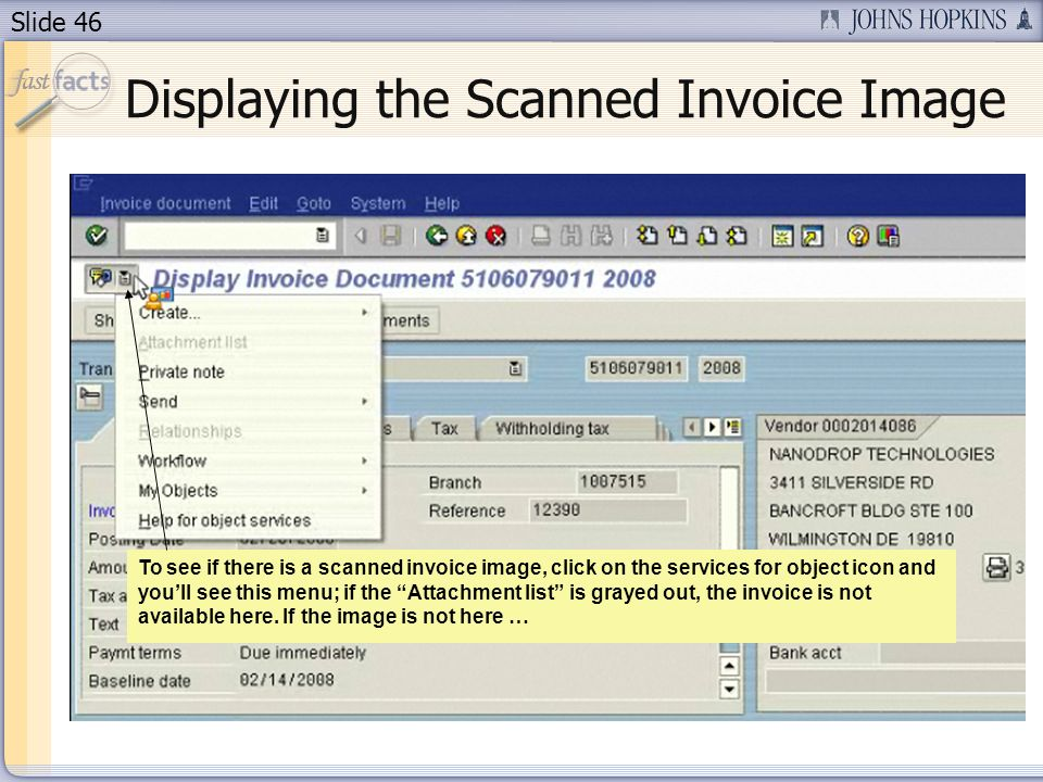 Slide 46 Displaying the Scanned Invoice Image To see if there is a scanned invoice image, click on the services for object icon and youll see this menu; if the Attachment list is grayed out, the invoice is not available here.