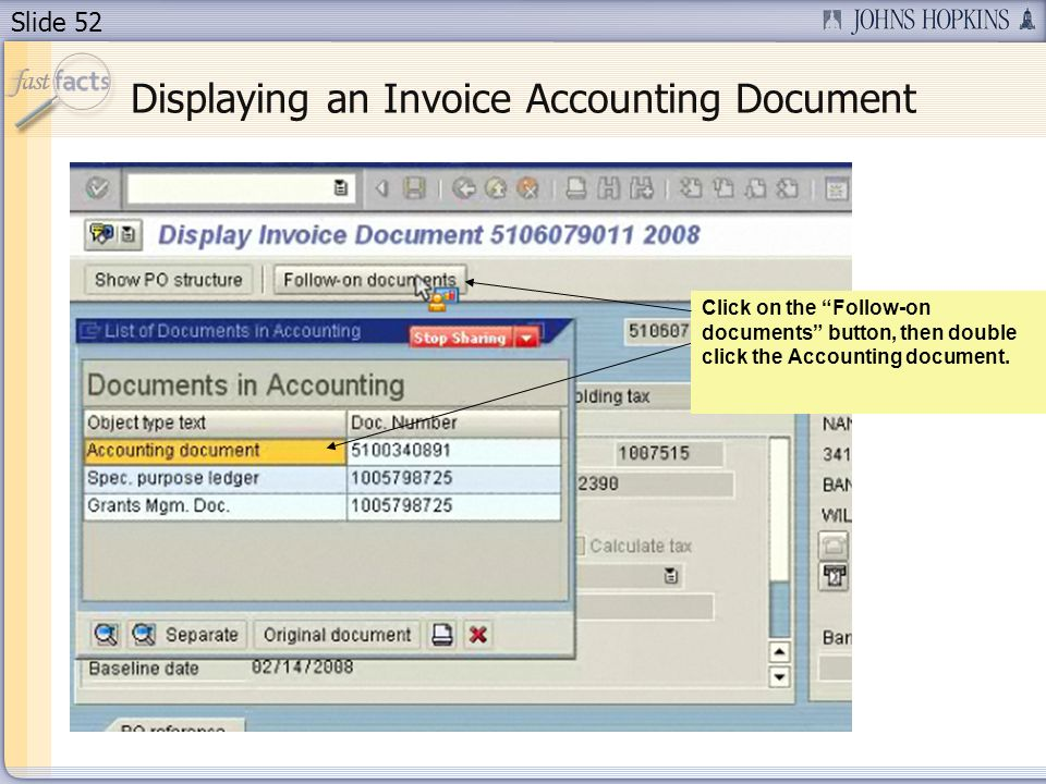 Slide 52 Displaying an Invoice Accounting Document Click on the Follow-on documents button, then double click the Accounting document.