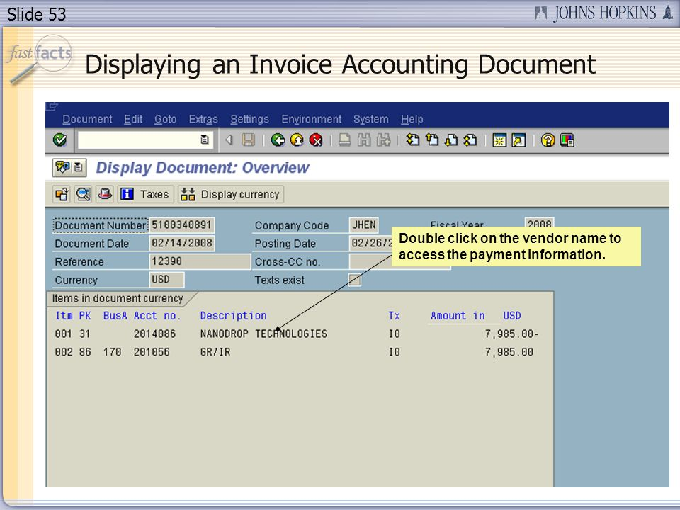 Slide 53 Displaying an Invoice Accounting Document Double click on the vendor name to access the payment information.