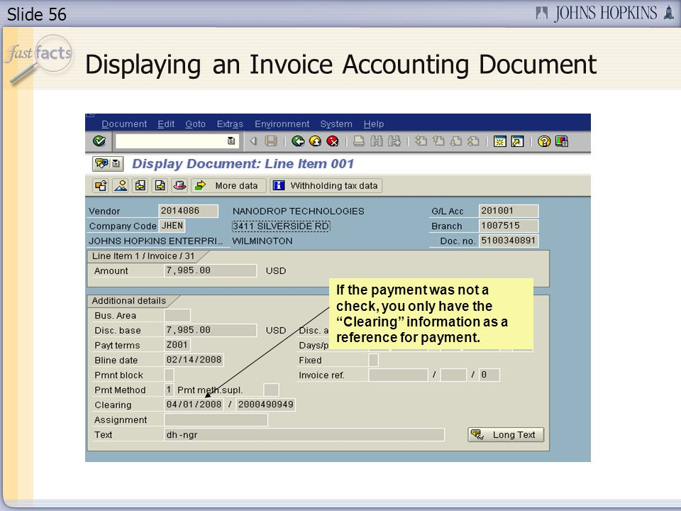 Slide 56 Displaying an Invoice Accounting Document If the payment was not a check, you only have the Clearing information as a reference for payment.