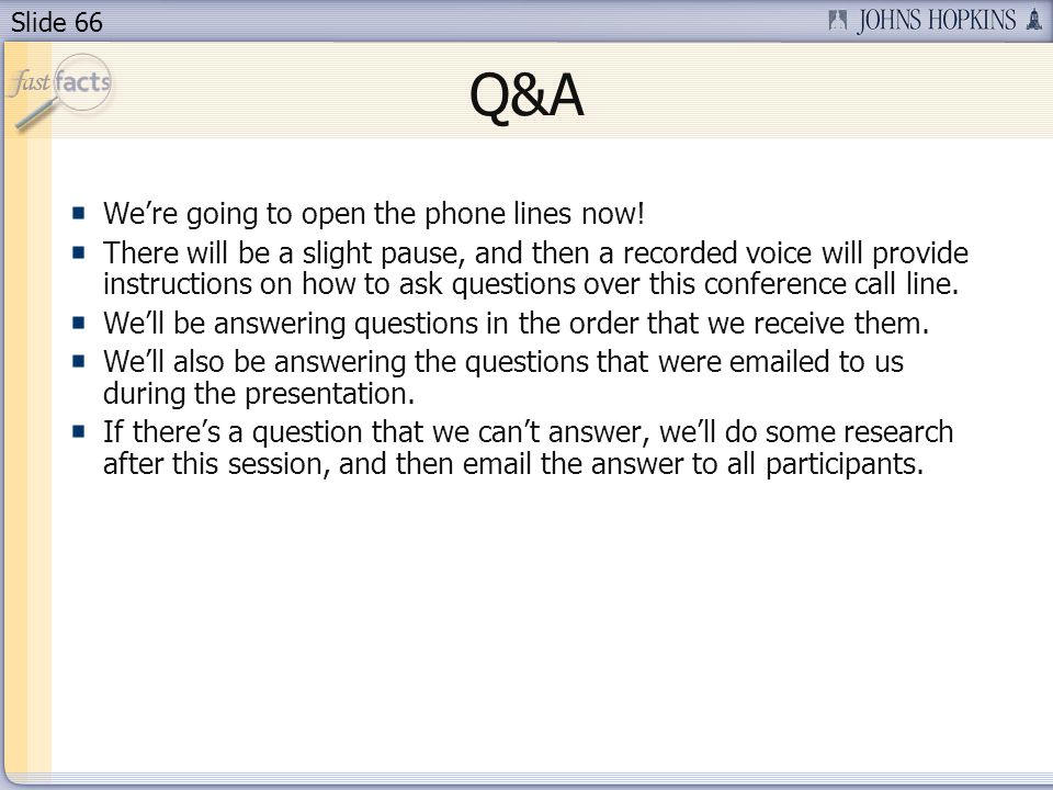 Slide 66 Q&A Were going to open the phone lines now.
